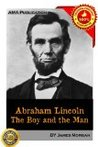 Abraham Lincoln, the Boy and the Man [Illustrated]