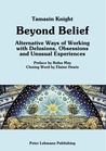 Beyond Belief: Alternative Ways of Working with Delusions, Obsessions and Unusual Experiences
