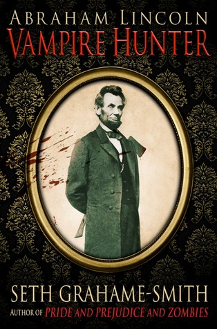 Abraham Lincoln, Vampire Hunter by Seth Grahame-Smith