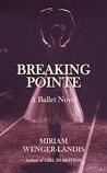 Breaking Pointe: A Ballet Novel