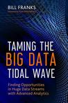 Taming The Big Data Tidal Wave: Finding Opportunities in Huge Data Streams with Advanced Analytics