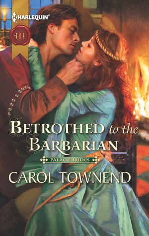 Betrothed to the Barbarian by Carol Townend