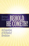 Behold, He Cometh!: An Exposition of the Book of Revelation