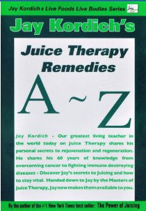 Jay Kordich's A-Z Juice Therapy Remedia by Jay Kordich