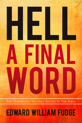 Hell - A Final Word by Edward Fudge