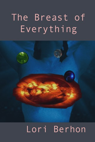 The Breast of Everything by Lori Berhon