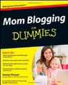 Mom Blogging For Dummies (For Dummies: Computer/Tech)