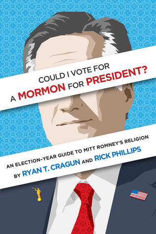 Could I Vote for a Mormon for President? An Election-Year Guide to Mitt Romney's Religion