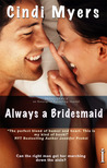 Always a Bridesmaid by Cindi Myers