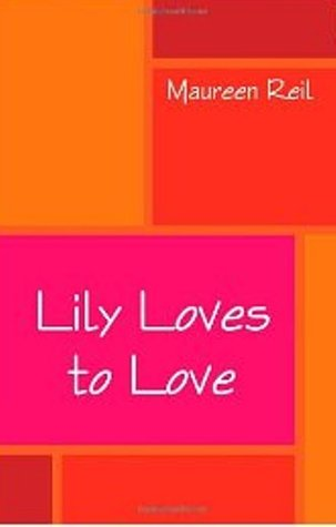 Lily Loves to Love by Maureen Reil