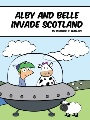 Alby and Belle Invade Scotland by Heather Wallace