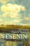 The Complete Poetical Works of Yesenin