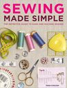 Sewing Made Simple: The Definitive Guide to Hand and Machine Sewing