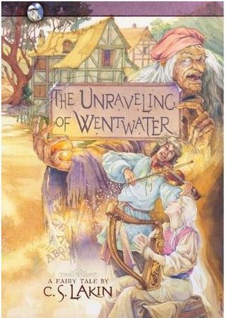 The Unraveling of Wentwater by C.S. Lakin