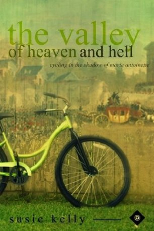 The Valley of Heaven and Hell - Cycling in the Shadow of Mari... by Susie Kelly