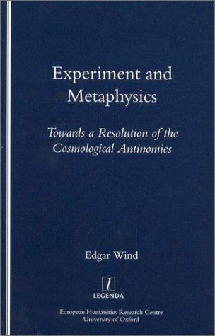 Experiment And Metaphysics: Towards A Resolution Of The Cosmological Antinomies (Legenda) (Legenda) (Legenda Main Series)