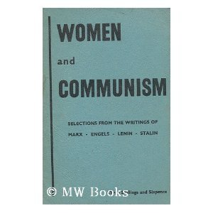 Women and Communism: Selections from the Writings of Marx, Engels, Lenin and Stalin