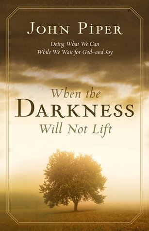When the Darkness Will Not Lift: Doing What We Can While We Wait for God—and Joy