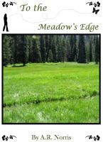 To the Meadow's Edge by A.R. Norris