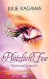 Pltzlich Fee - Frhlingsnacht (Pltzlich Fee, #4)