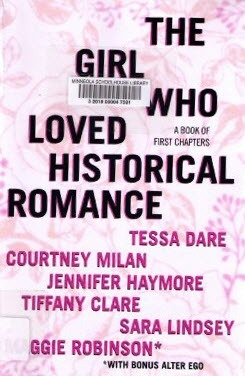 The Girl Who Loved Historical Romance, A Book of First Chapters by Courtney Milan