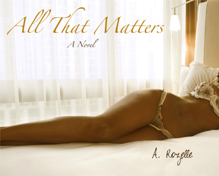 All That Matters by A. Rozelle