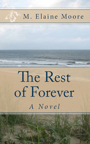 The Rest of Forever by M. Elaine Moore