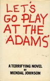 Let's go play at the Adams'