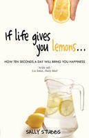 If Life Gives You Lemons: How 10-Seconds a Day Will Bring You Happiness