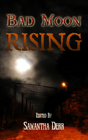 Bad Moon Rising by Samantha M. Derr