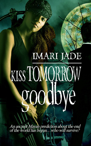 Kiss Tomorrow Goodbye by Imari Jade