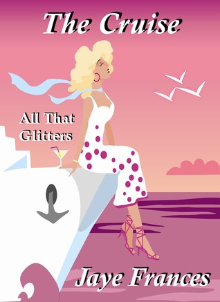 The Cruise - All That Glitters by Jaye Frances
