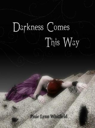 Darkness Comes This Way by Pixie Lynn Whitfield