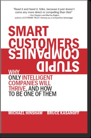 Smart Customers, Stupid Companies: Why Only Intelligent Companies Will Thrive, and How To Be One of Them