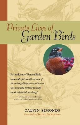 Download Private Lives of Garden Birds by Calvin Simonds, Julie Zickefoose, Scott Shalaway PDF