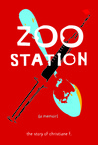 Zoo Station [A Memoir] The Story of Christiane F.