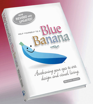 (Help yourself to a) Blue Banana: Awakening your eyes to art, design and visual living