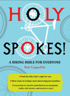Holy Spokes!: A Biking Bible for Everyone