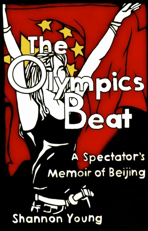 The Olympics Beat: A Spectator's Memoir of Beijing