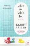 What You Wish For by Kerry Reichs