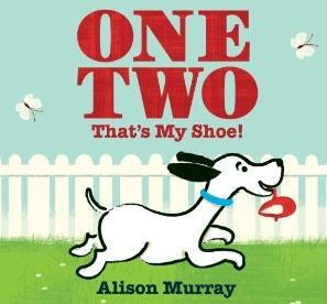 One Two That's My Shoe! by Alison Murray