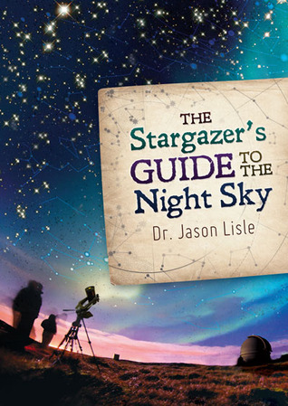 Download free The Stargazer's Guide to the Night Sky PDF by Jason Lisle
