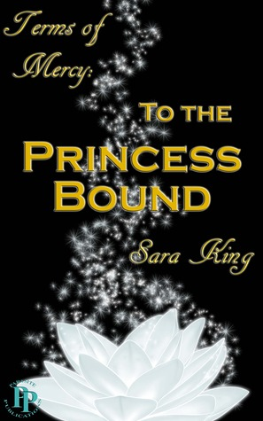 To the Princess Bound by Sara  King