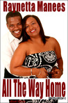 All The Way Home by Raynetta Manees