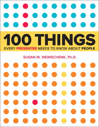 Free online download 100 Things Every Presenter Needs to Know About People by Susan M. Weinschenk RTF