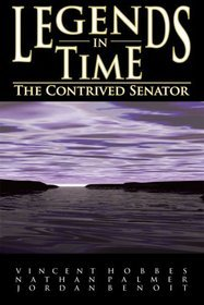The Contrived Senator (Legends in Time, Book 1) by Vincent Hobbes