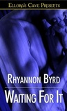 Waiting for It by Rhyannon Byrd