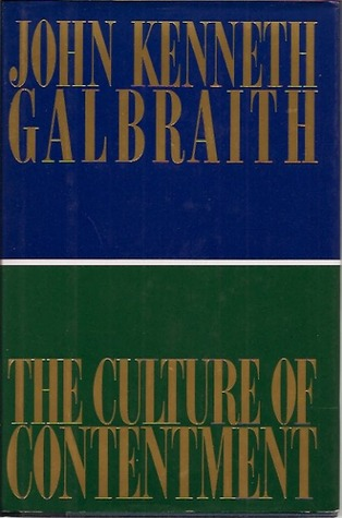 The Culture of Contentment by John Kenneth Galbraith
