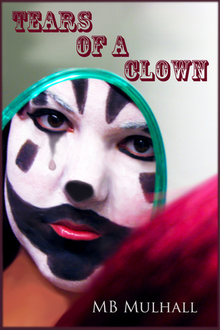 Tears of a Clown by M.B. Mulhall