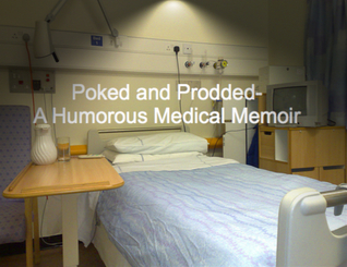 Poked and Prodded- A Humorous Medical Memoir